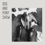 Dog And Pony Show Dog And Pony Show