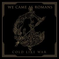 We Came As Romans - Cold Like War