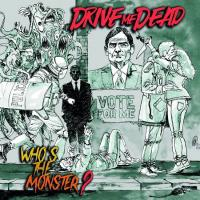 Drive Me Dead - Who's The Monster?