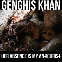 Genghis Khan - Her Absence Is My AntiChrist