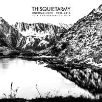 Thisquietarmy - Unconquered 2008-2018 (10th Anniversary Edition)