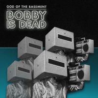 God Of The Basement - Bobby Is Dead