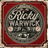 Ricky Warwick - When Life Was Hard And Fast