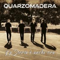 Quarzomadera - La Storia E' Anche Ora