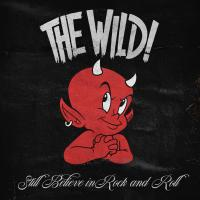 The Wild! - Still Believe In Rock And Roll