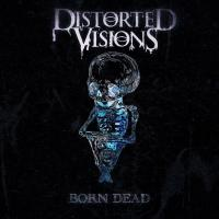 Distorted Visions - Born Dead