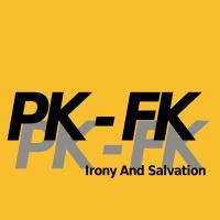 PK-FK - Irony And Salvation