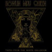 Howlin' May Queen - Tapes From The White Ballroom