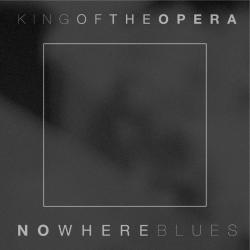 King Of The Opera - Nowhere Blues