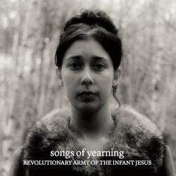 Revolutionary Arm Of The Infant Jesus - Songs Of Yearning